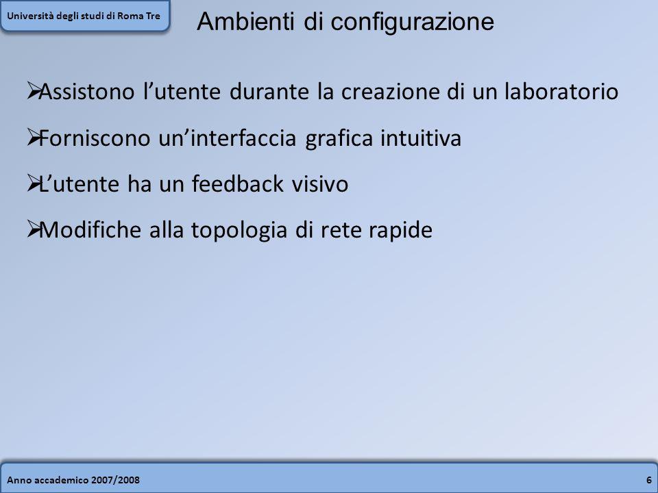 Anno accademico 2007/20086 Università degli studi di Roma Tre Ambienti di configurazione Assistono lutente durante la creazione di un laboratorio Forn
