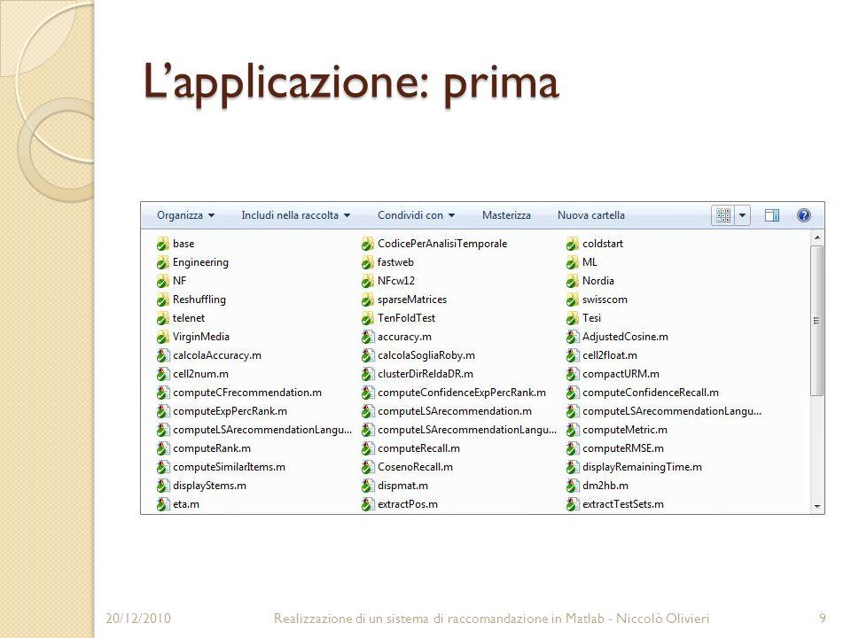 Lapplicazione: prima 20/12/20109Realizzazione di un sistema di raccomandazione in Matlab - Niccolò Olivieri