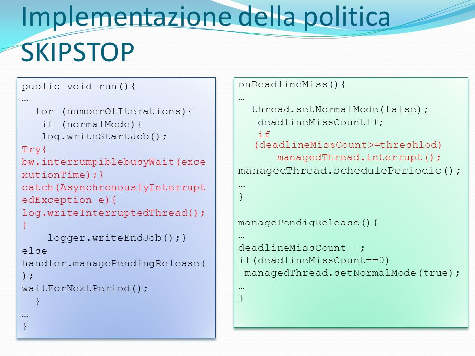 Implementazione della politica SKIPSTOP onDeadlineMiss(){ … thread.setNormalMode(false); deadlineMissCount++; if (deadlineMissCount>=threshlod) manage