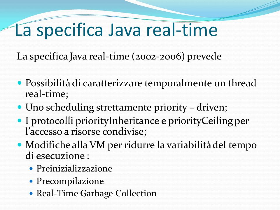 La specifica Java real-time La specifica Java real-time (2002-2006) prevede Possibilità di caratterizzare temporalmente un thread real-time; Uno sched