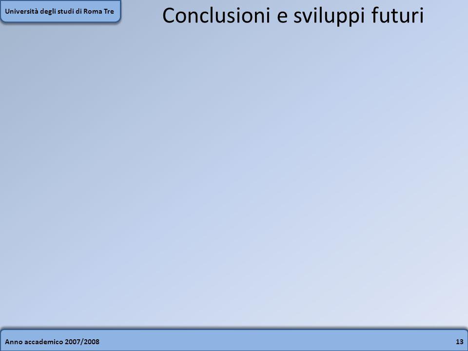 Anno accademico 2007/200813 Università degli studi di Roma Tre Conclusioni e sviluppi futuri
