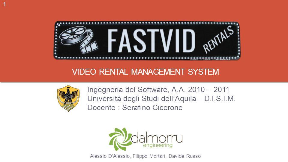 VIDEO RENTAL MANAGEMENT SYSTEM Ingegneria del Software, A.A. 2010 – 2011 Università degli Studi dellAquila – D.I.S.I.M. Docente : Serafino Cicerone Al