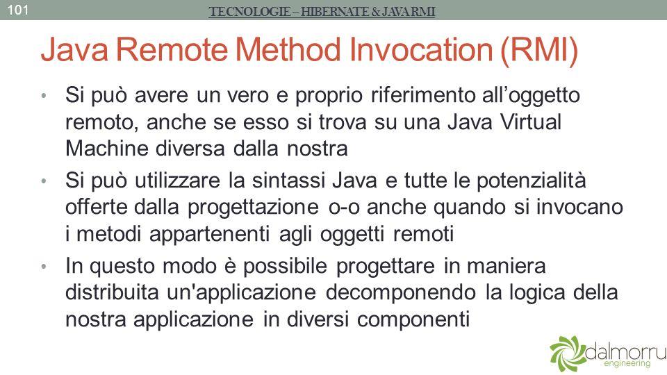 Java Remote Method Invocation (RMI) Si può avere un vero e proprio riferimento alloggetto remoto, anche se esso si trova su una Java Virtual Machine d