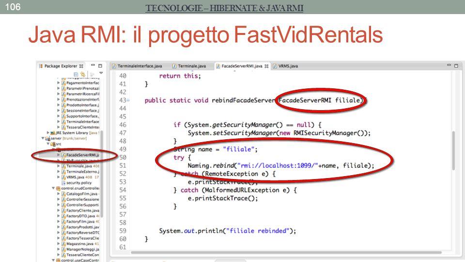 Java RMI: il progetto FastVidRentals 106 TECNOLOGIE – HIBERNATE & JAVA RMI