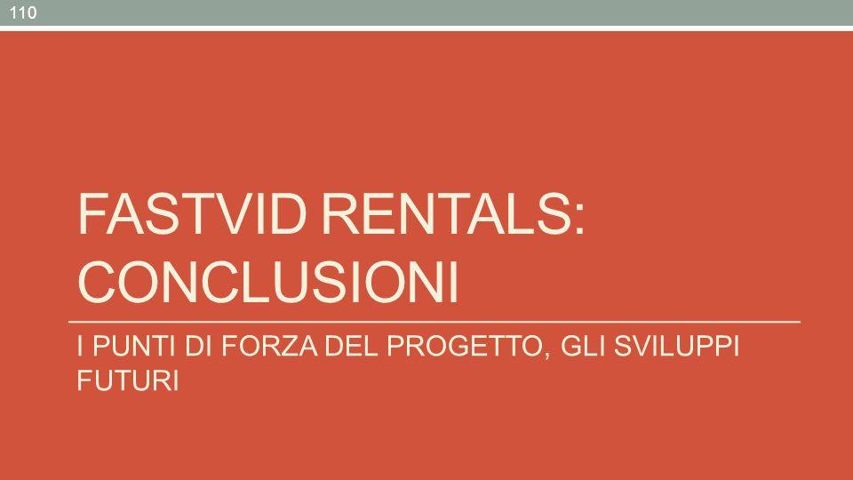 FASTVID RENTALS: CONCLUSIONI I PUNTI DI FORZA DEL PROGETTO, GLI SVILUPPI FUTURI 110