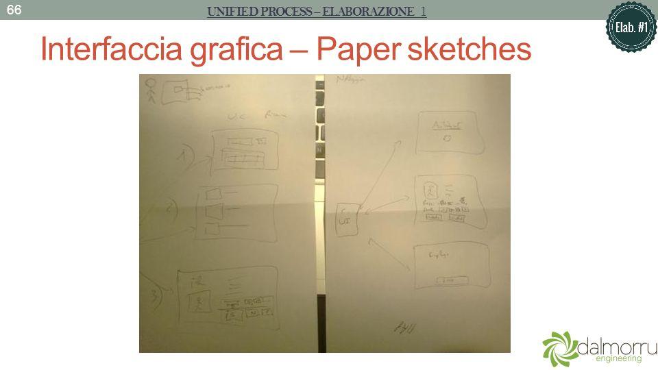 Interfaccia grafica – Paper sketches 66 UNIFIED PROCESS – ELABORAZIONE 1