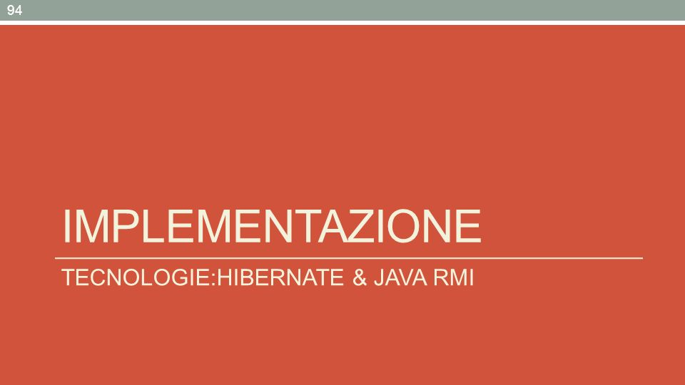IMPLEMENTAZIONE TECNOLOGIE:HIBERNATE & JAVA RMI 94