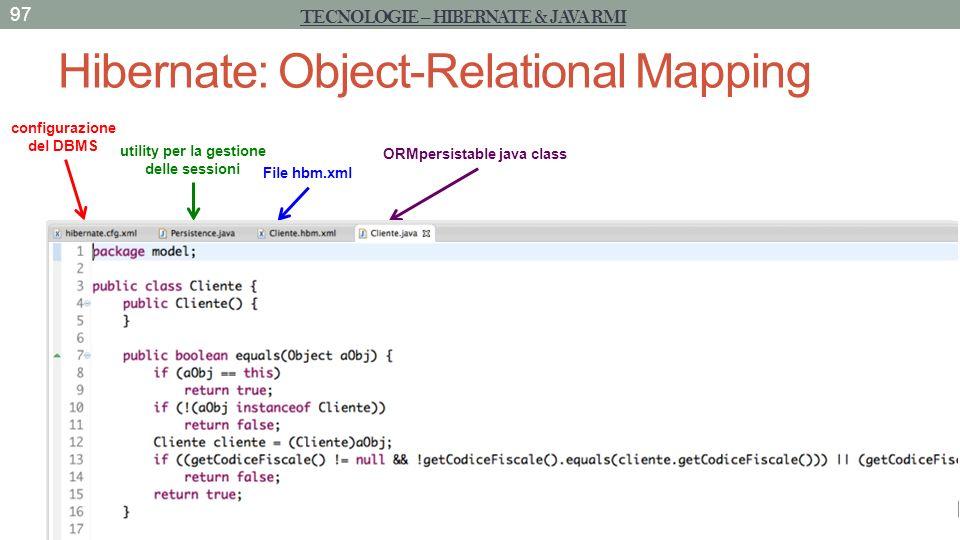 Hibernate: Object-Relational Mapping 97 TECNOLOGIE – HIBERNATE & JAVA RMI configurazione del DBMS utility per la gestione delle sessioni File hbm.xml