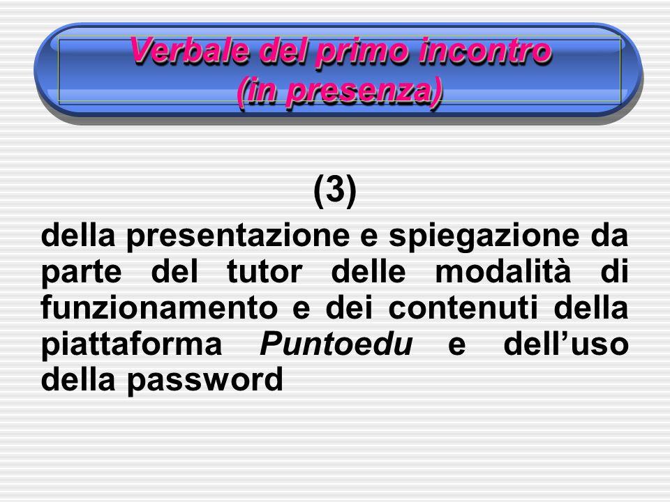 Verbale del primo incontro (in presenza) (3) della presentazione e spiegazione da parte del tutor delle modalità di funzionamento e dei contenuti della piattaforma Puntoedu e delluso della password