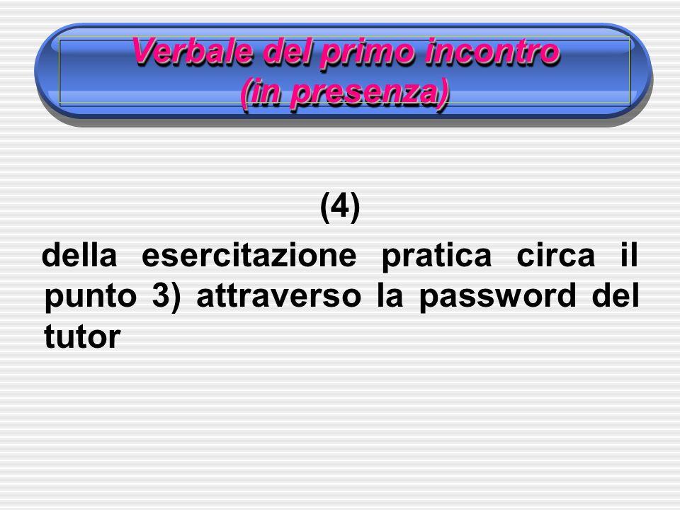Verbale del primo incontro (in presenza) (4) della esercitazione pratica circa il punto 3) attraverso la password del tutor