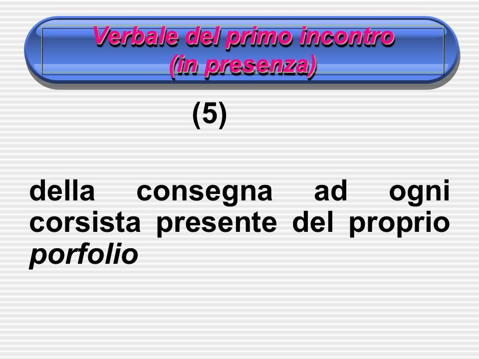 Verbale del primo incontro (in presenza) (5) della consegna ad ogni corsista presente del proprio porfolio