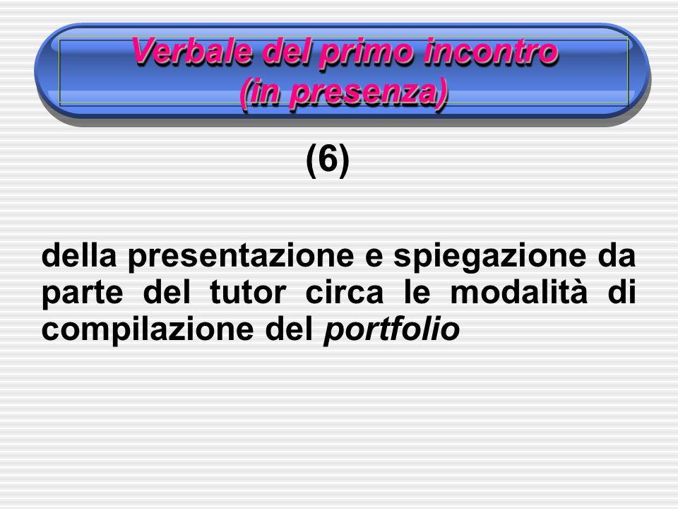 Verbale del primo incontro (in presenza) (6) della presentazione e spiegazione da parte del tutor circa le modalità di compilazione del portfolio