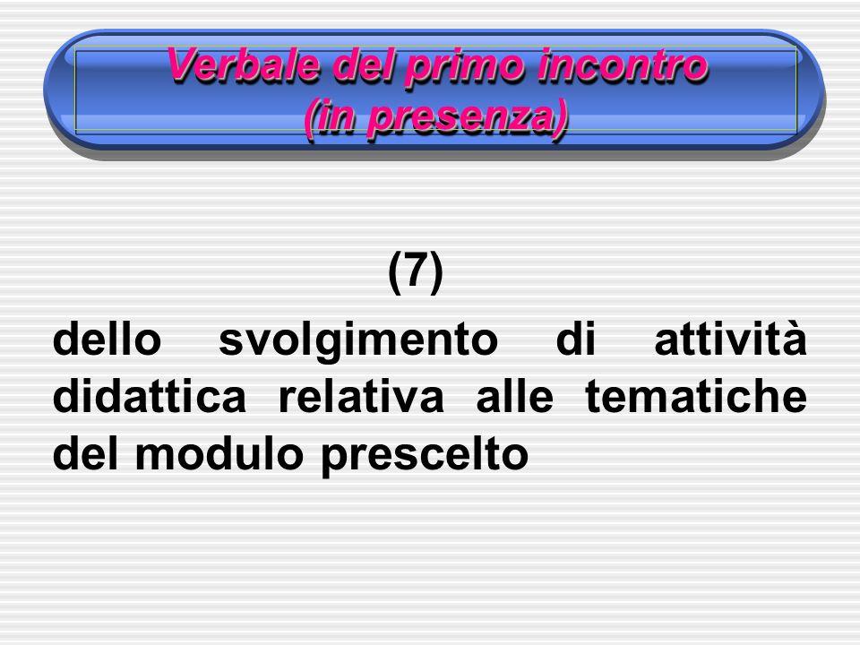 Verbale del primo incontro (in presenza) (7) dello svolgimento di attività didattica relativa alle tematiche del modulo prescelto