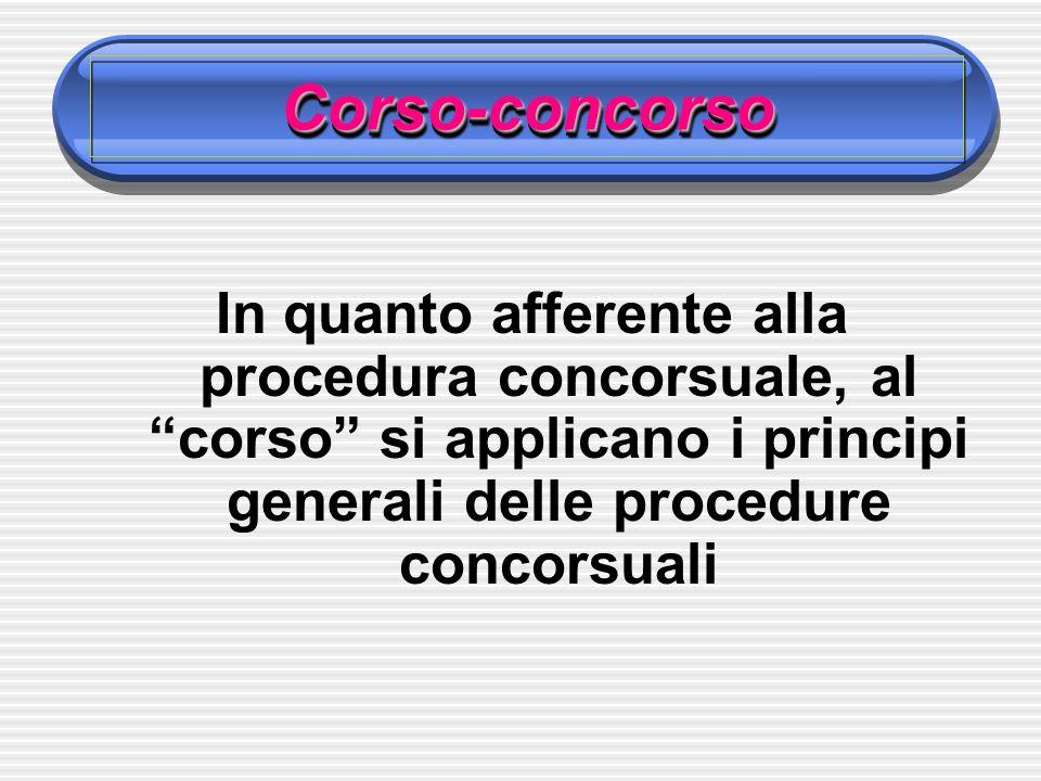 Corso-concorsoCorso-concorso In quanto afferente alla procedura concorsuale, al corso si applicano i principi generali delle procedure concorsuali