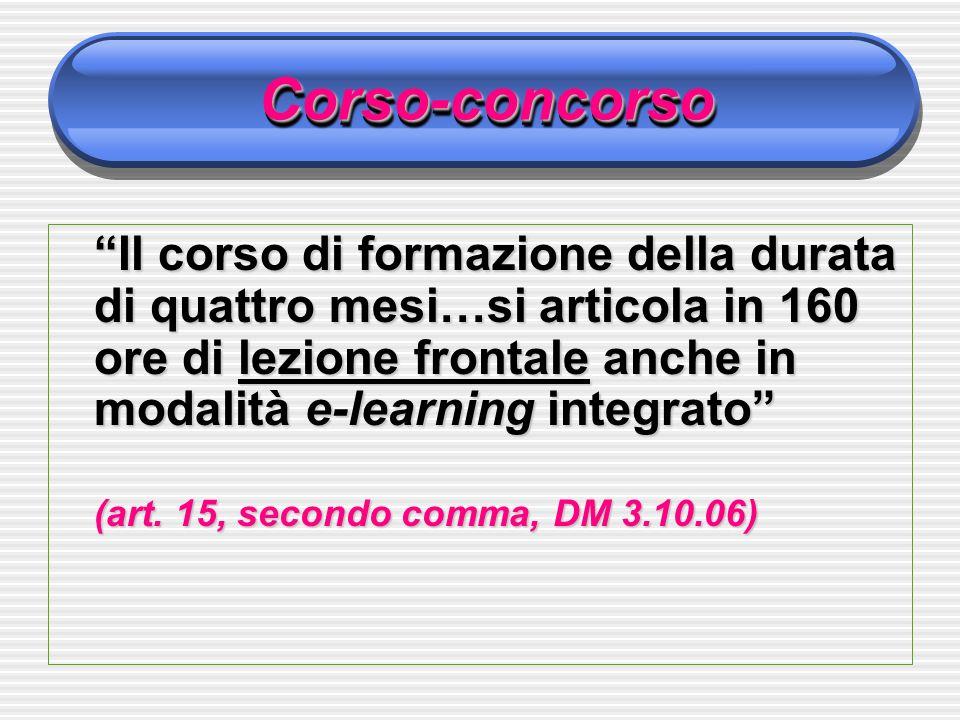 Corso-concorsoCorso-concorso Il corso di formazione della durata di quattro mesi…si articola in 160 ore di lezione frontale anche in modalità e-learning integrato (art.