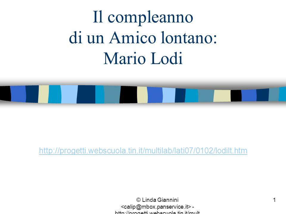 © Linda Giannini - http://progetti.webscuola.tin.it/mult ilab/lati07/ 1 Il compleanno di un Amico lontano: Mario Lodi http://progetti.webscuola.tin.it