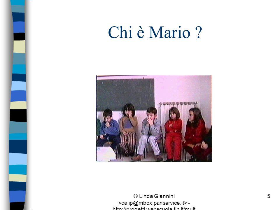 © Linda Giannini - http://progetti.webscuola.tin.it/mult ilab/lati07/ 5 Chi è Mario ?