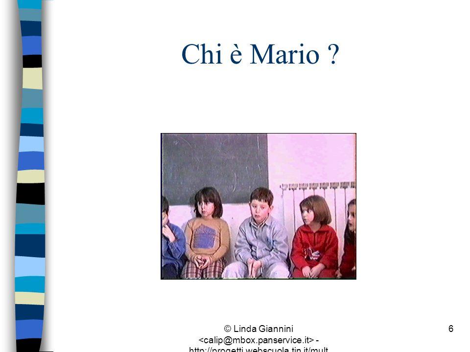 © Linda Giannini - http://progetti.webscuola.tin.it/mult ilab/lati07/ 6 Chi è Mario ?