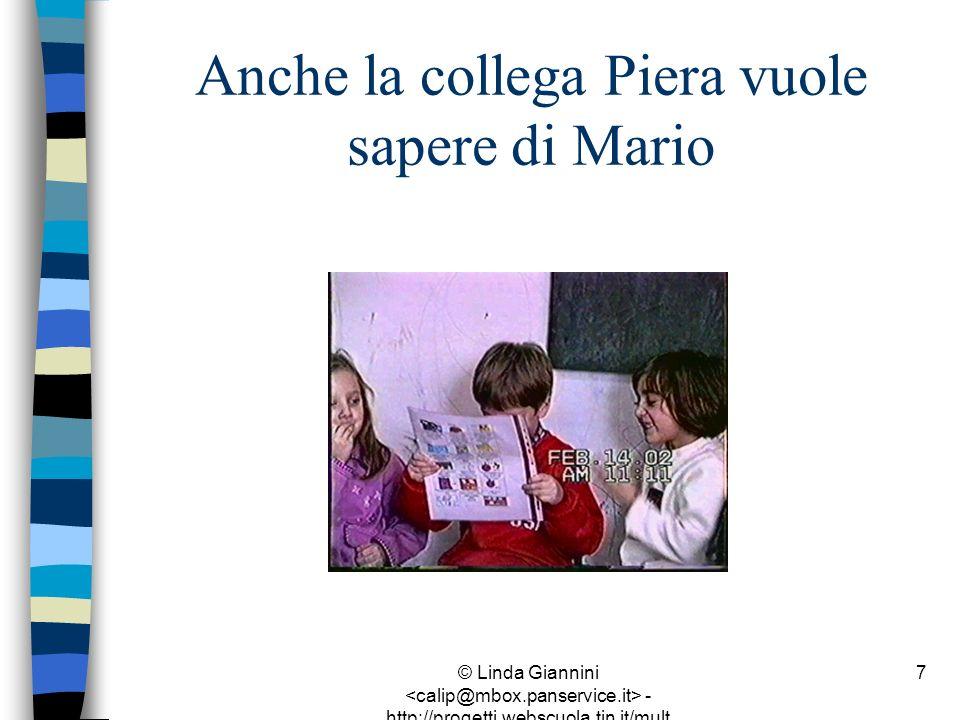 © Linda Giannini - http://progetti.webscuola.tin.it/mult ilab/lati07/ 7 Anche la collega Piera vuole sapere di Mario