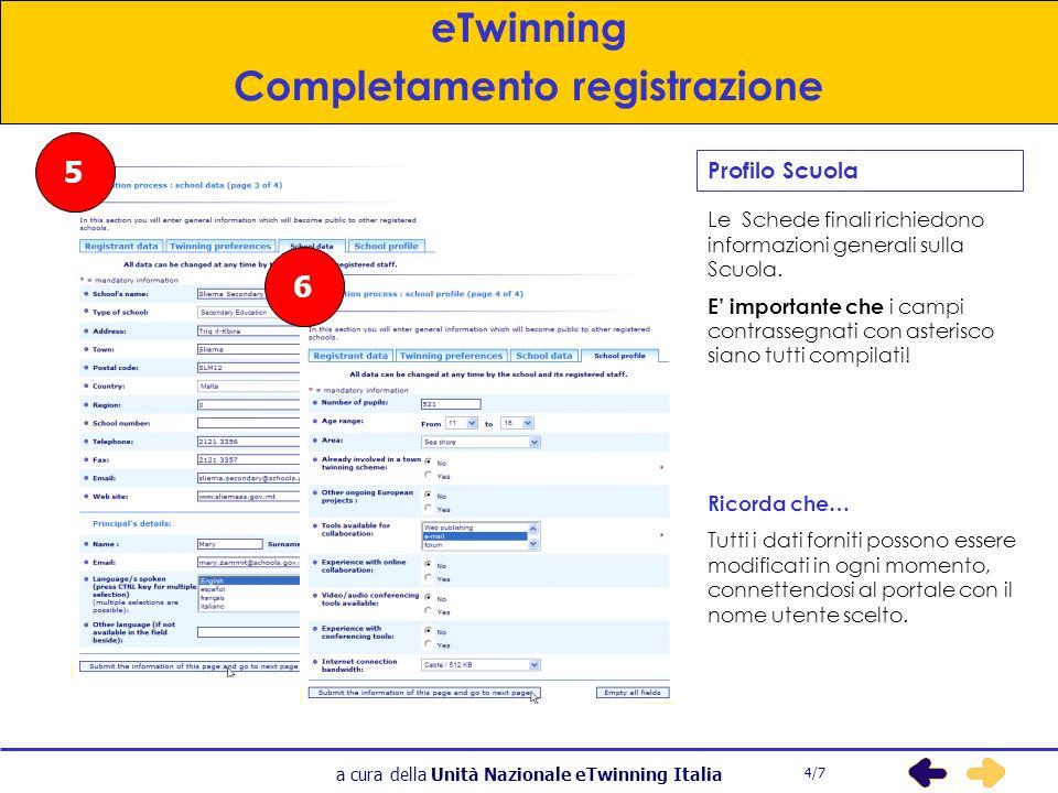 a cura della Unità Nazionale eTwinning Italia 5 6 Le Schede finali richiedono informazioni generali sulla Scuola.