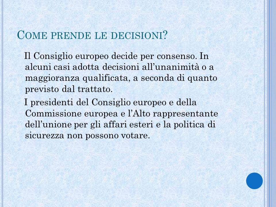 C OME PRENDE LE DECISIONI . Il Consiglio europeo decide per consenso.