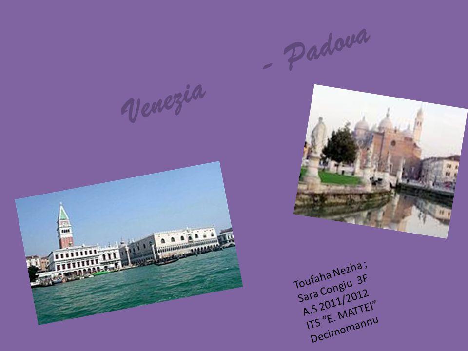 Venezia - Padova Toufaha Nezha ; Sara Congiu 3F A.S 2011/2012 ITS E. MATTEI Decimomannu