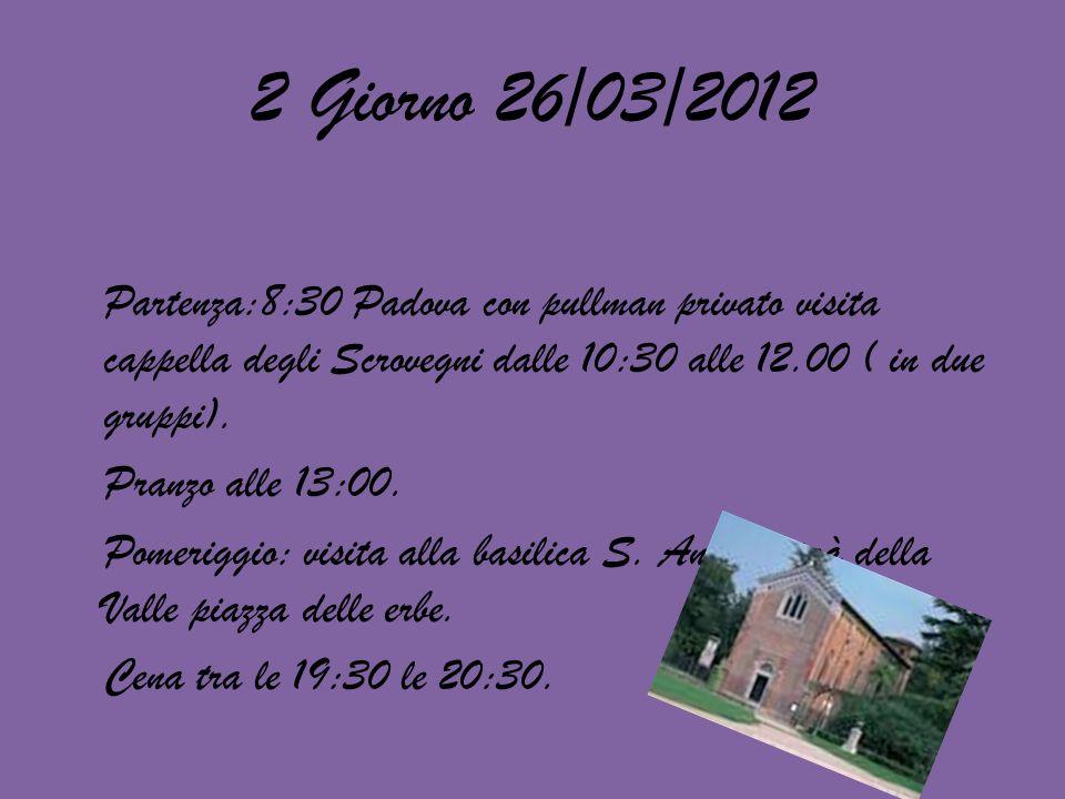 2 Giorno 26/03/2012 Partenza:8:30 Padova con pullman privato visita cappella degli Scrovegni dalle 10:30 alle 12.00 ( in due gruppi).
