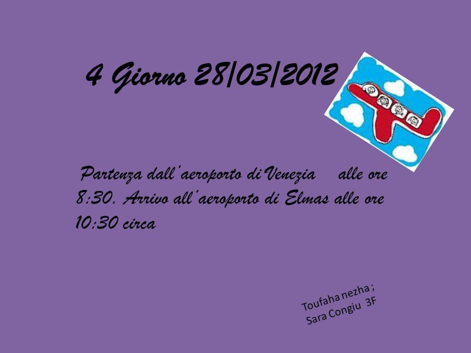 4 Giorno 28/03/2012 Partenza dallaeroporto di Venezia alle ore 8:30.