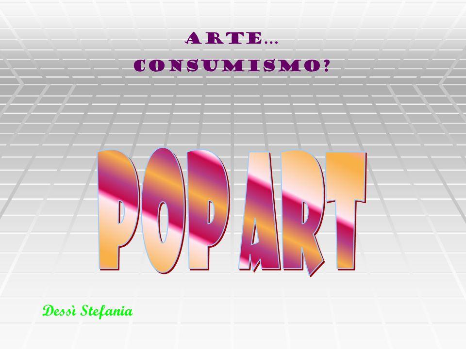 Arte… Consumismo? Dessì Stefania
