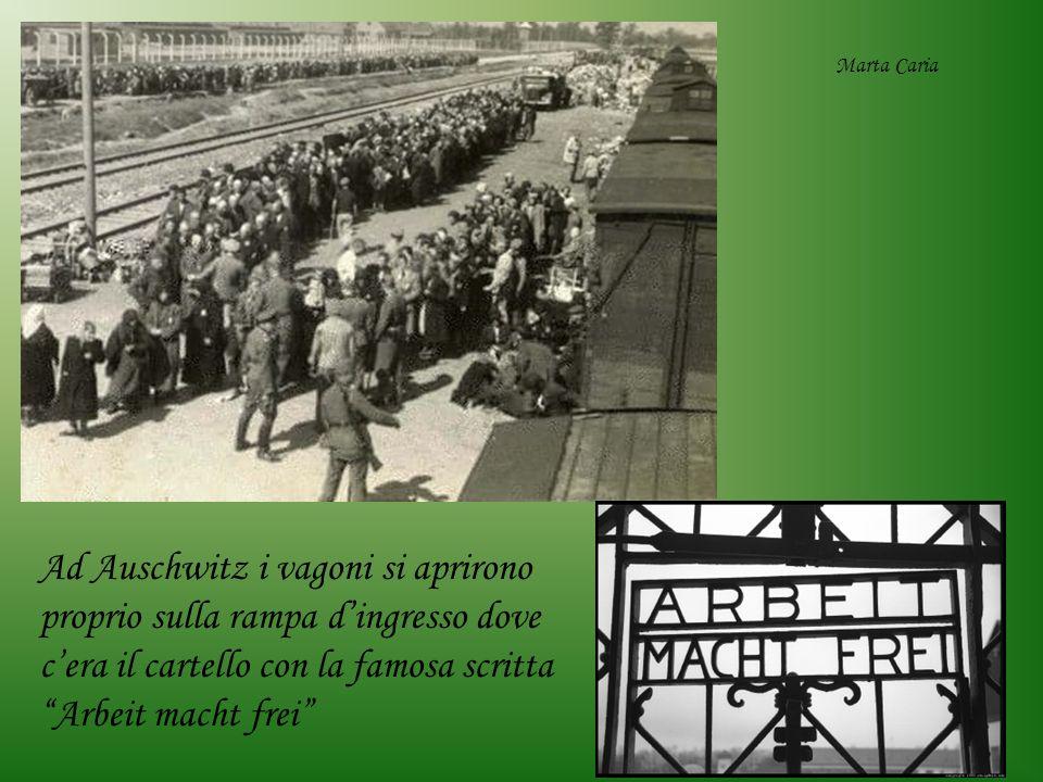 Ad Auschwitz i vagoni si aprirono proprio sulla rampa dingresso dove cera il cartello con la famosa scritta Arbeit macht frei Marta Caria