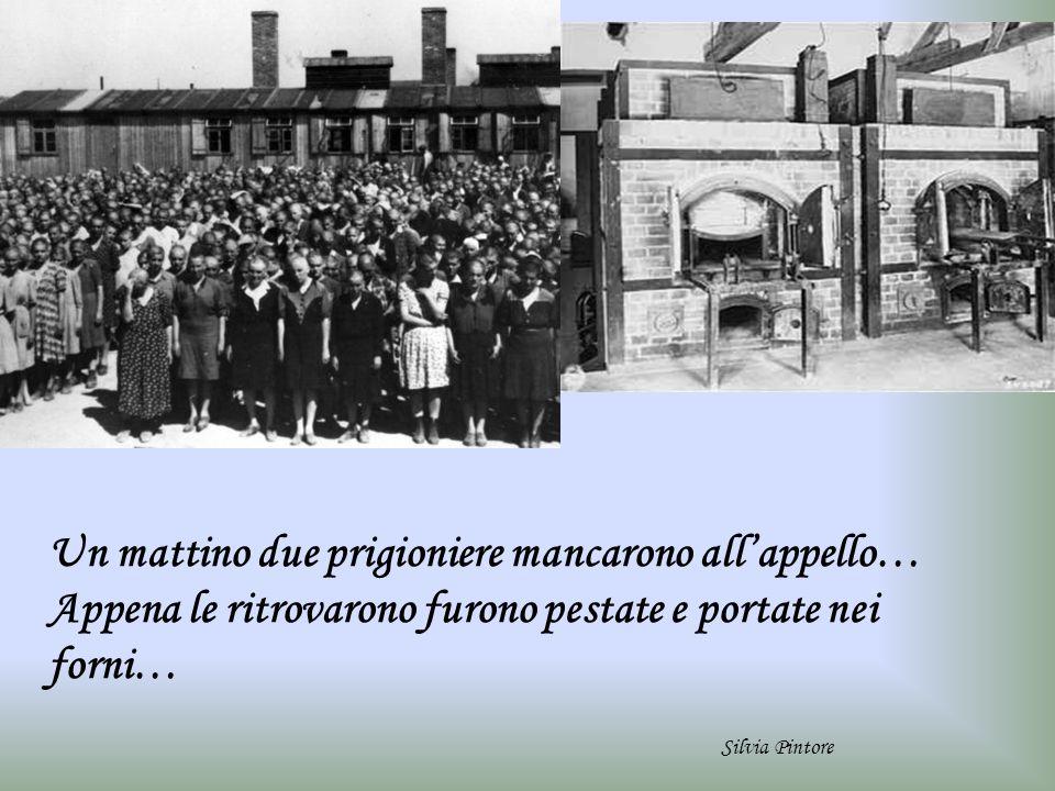 Un mattino due prigioniere mancarono allappello… Appena le ritrovarono furono pestate e portate nei forni… Silvia Pintore
