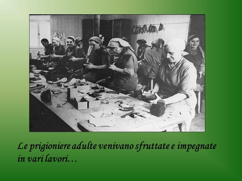 Le prigioniere adulte venivano sfruttate e impegnate in vari lavori…