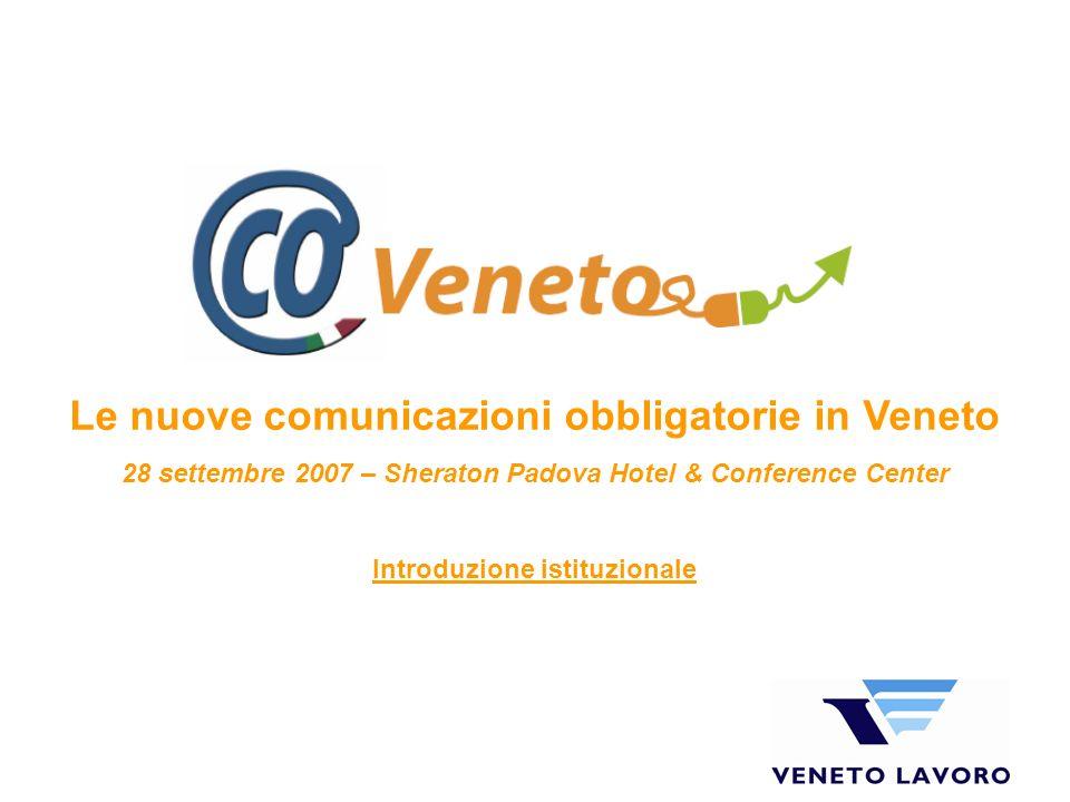Le nuove comunicazioni obbligatorie in Veneto 28 settembre 2007 – Sheraton Padova Hotel & Conference Center Introduzione istituzionale