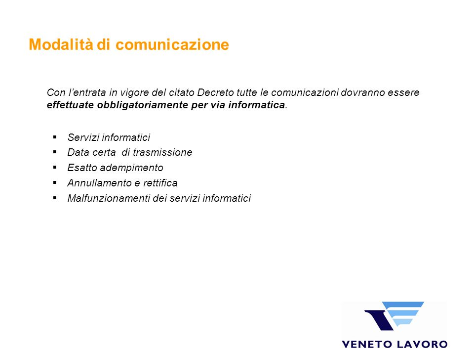 Modalità di comunicazione Con lentrata in vigore del citato Decreto tutte le comunicazioni dovranno essere effettuate obbligatoriamente per via inform