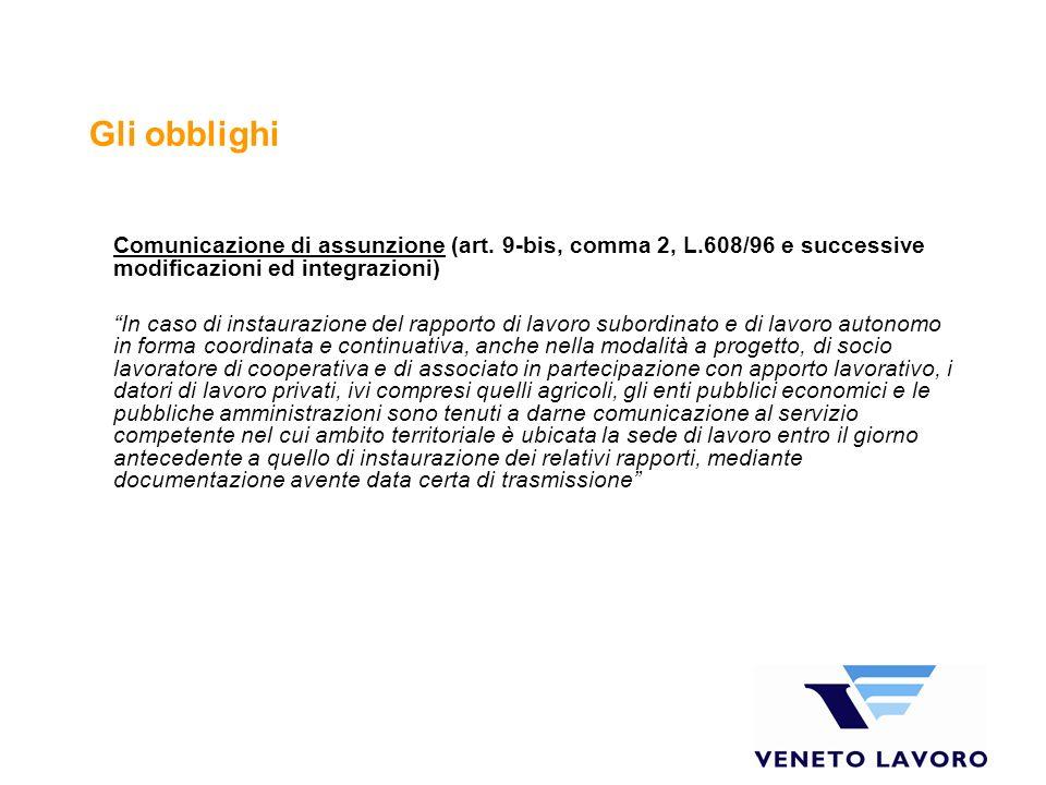 Gli obblighi Comunicazione di assunzione (art. 9-bis, comma 2, L.608/96 e successive modificazioni ed integrazioni) In caso di instaurazione del rappo