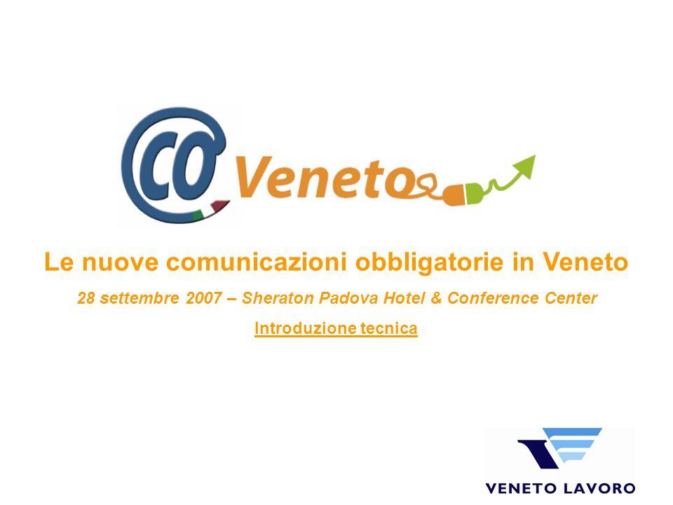 Le nuove comunicazioni obbligatorie in Veneto 28 settembre 2007 – Sheraton Padova Hotel & Conference Center Introduzione tecnica