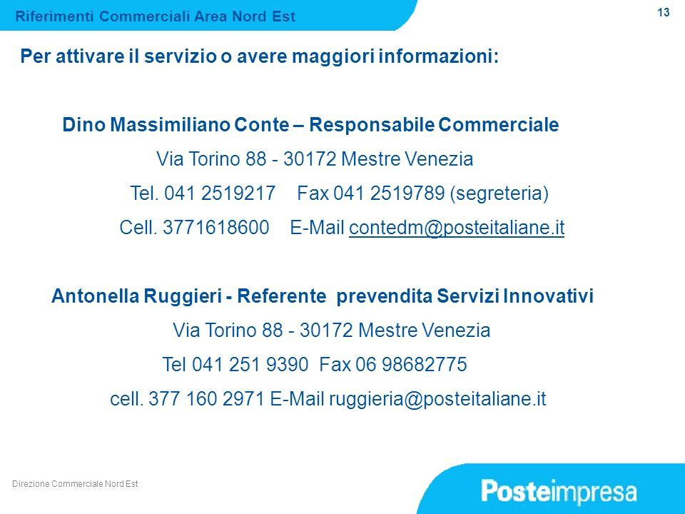 13 Per attivare il servizio o avere maggiori informazioni: Dino Massimiliano Conte – Responsabile Commerciale Via Torino 88 - 30172 Mestre Venezia Tel