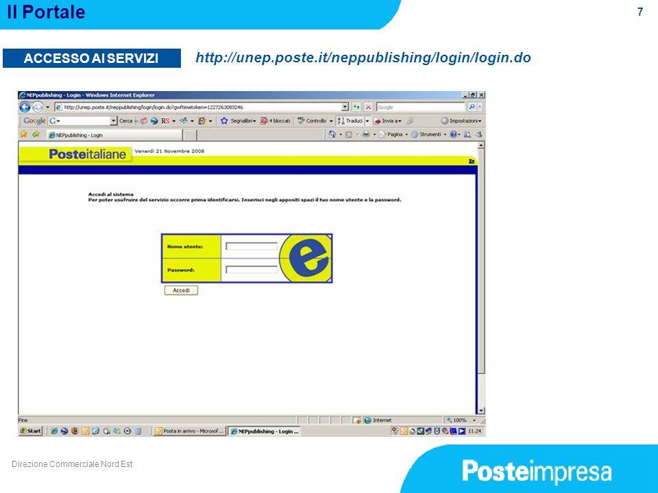 7 Il Portale ACCESSO AI SERVIZI http://unep.poste.it/neppublishing/login/login.do Direzione Commerciale Nord Est