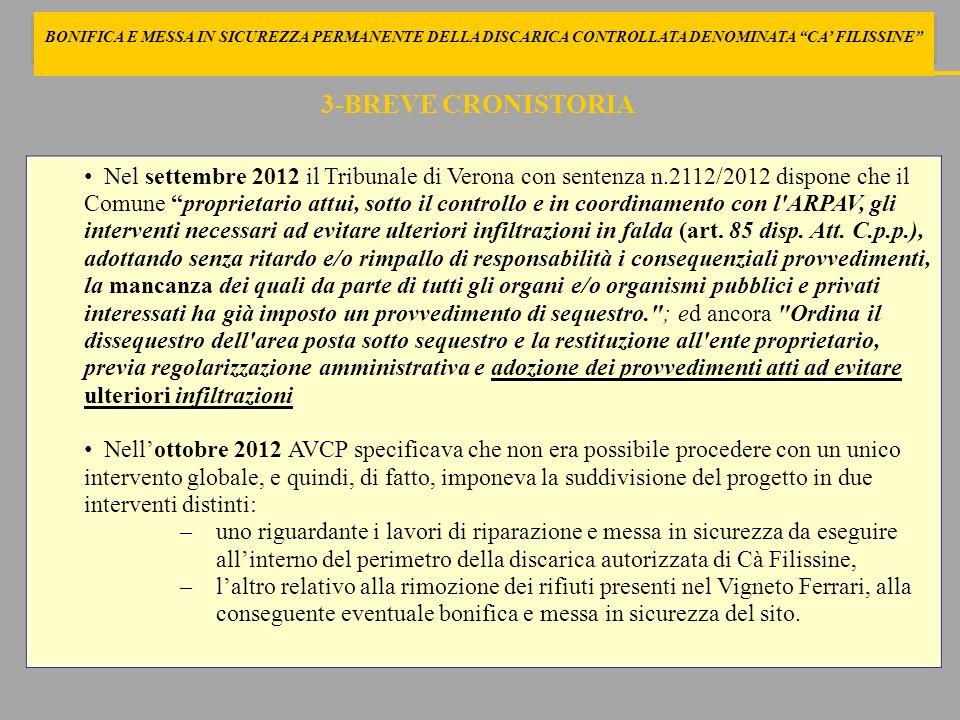 4-BREVE CRONISTORIA Con Delibera n.29 del 12/02/2013 il comune di Pescantina riscontra una nota regionale di Dicembre 2012, proponendo lintervento disgiunto sulle due aree mediante a): messa in sicurezza permanente dei due settori, anche con apporto di rifiuto per quanto attiene alla discarica in essere.