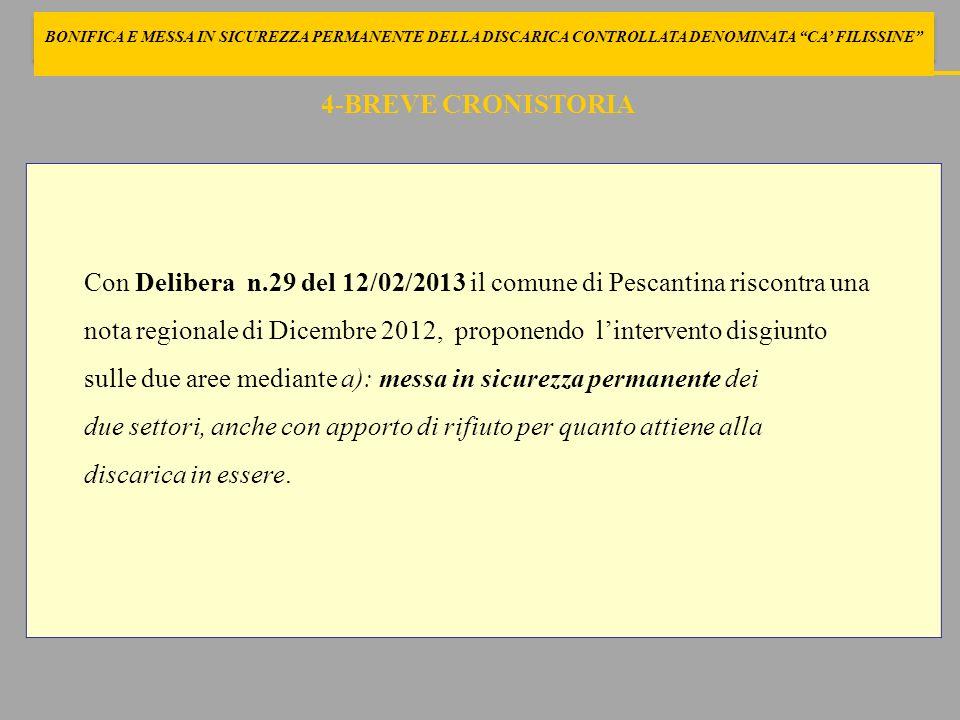 4-BREVE CRONISTORIA Con Delibera n.29 del 12/02/2013 il comune di Pescantina riscontra una nota regionale di Dicembre 2012, proponendo lintervento dis