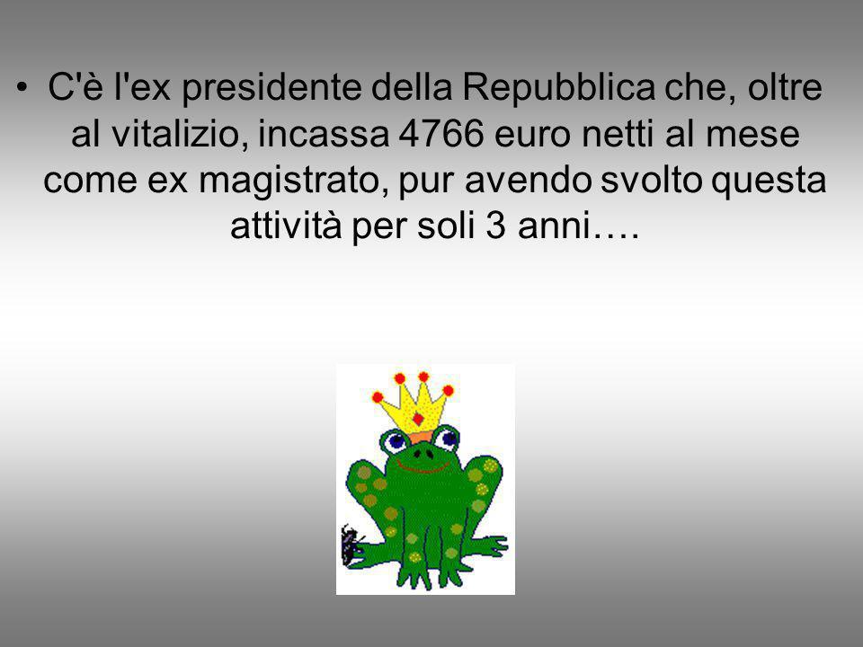 C è l ex presidente della Repubblica che, oltre al vitalizio, incassa 4766 euro netti al mese come ex magistrato, pur avendo svolto questa attività per soli 3 anni….