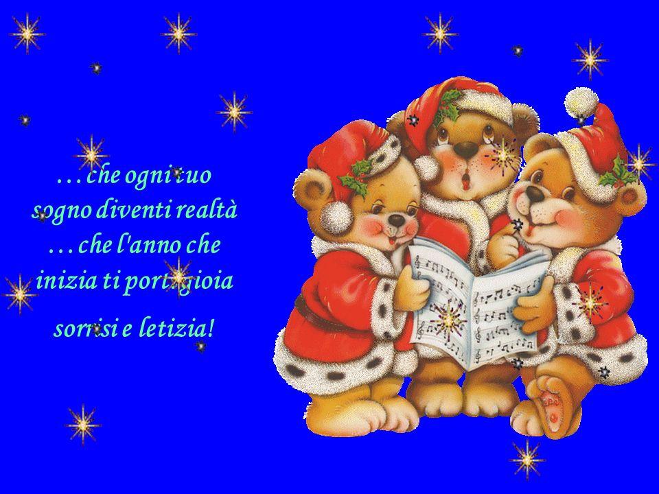 …che ogni tuo sogno diventi realtà …che l anno che inizia ti porti gioia sorrisi e letizia!