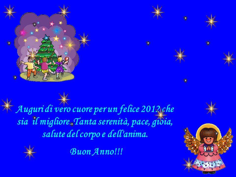 Auguri di vero cuore per un felice 2012 che sia il migliore.