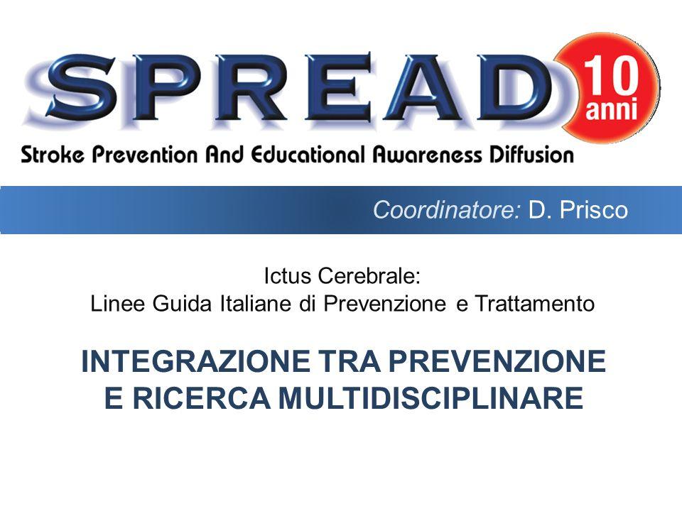 Ictus Cerebrale: Linee Guida Italiane di Prevenzione e Trattamento INTEGRAZIONE TRA PREVENZIONE E RICERCA MULTIDISCIPLINARE Coordinatore: D. Prisco
