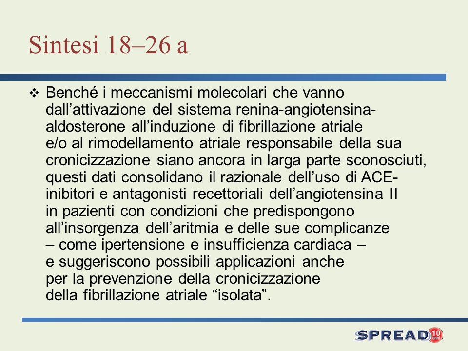 Sintesi 18–26 a Benché i meccanismi molecolari che vanno dallattivazione del sistema renina-angiotensina- aldosterone allinduzione di fibrillazione at