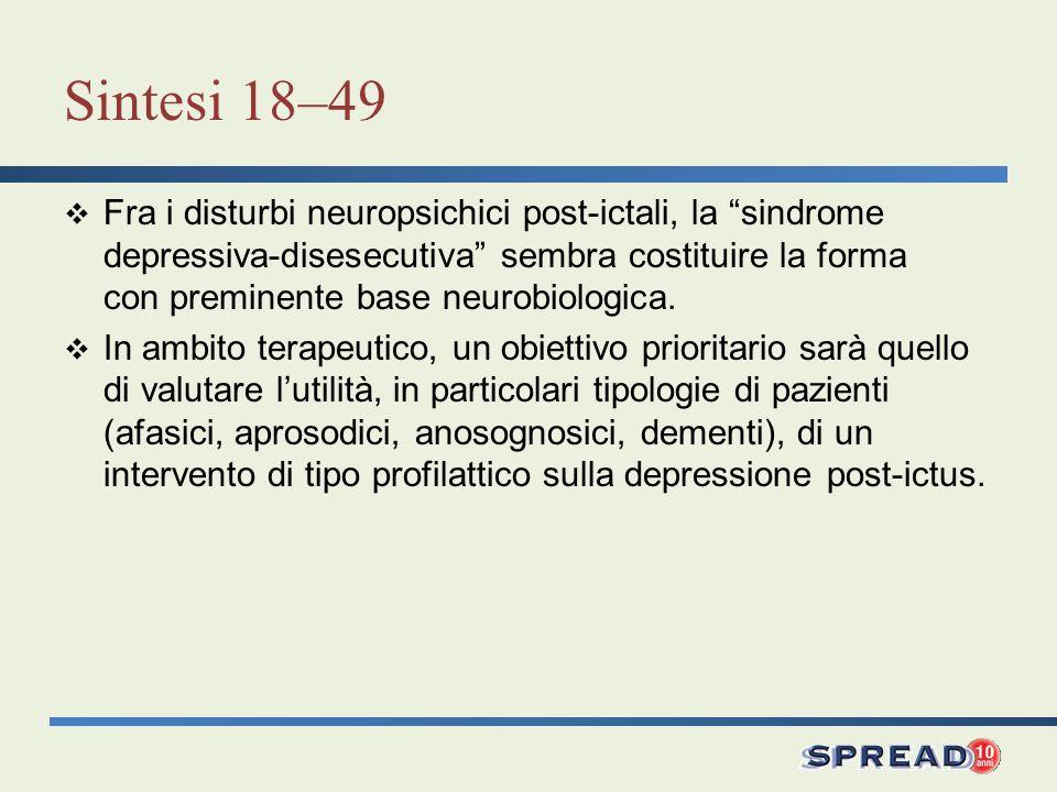 Sintesi 18–49 Fra i disturbi neuropsichici post-ictali, la sindrome depressiva-disesecutiva sembra costituire la forma con preminente base neurobiolog