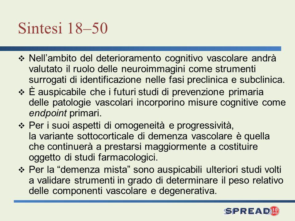 Sintesi 18–50 Nellambito del deterioramento cognitivo vascolare andrà valutato il ruolo delle neuroimmagini come strumenti surrogati di identificazion
