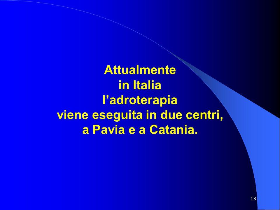 13 Attualmente in Italia ladroterapia viene eseguita in due centri, a Pavia e a Catania.