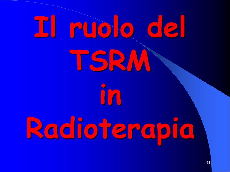 54 Il ruolo del TSRM in Radioterapia