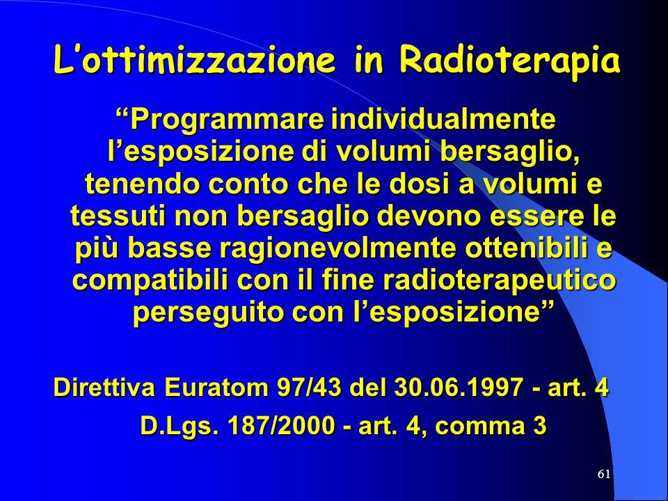 61 Lottimizzazione in Radioterapia Programmare individualmente lesposizione di volumi bersaglio, tenendo conto che le dosi a volumi e tessuti non bers